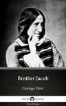 Delphi Classics George Eliot, - Brother Jacob by George Eliot - Delphi Classics (Illustrated) [eKönyv: epub, mobi]