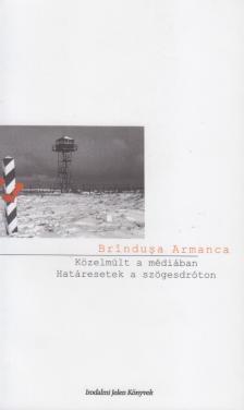 ARMANCA, BRINDUSA - Közelmúlt a médiában. Határesetek a szögesdróton