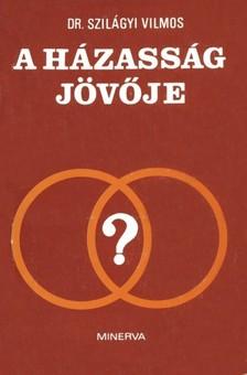 Szilágyi Vilmos - A házasság jövője [eKönyv: epub, mobi]