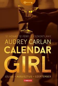 Audrey Carlan - Calendar Girl III. - Július - Augusztus - Szeptember - 12 Hónap. 12 Férfi. 1 Eszkortlány.