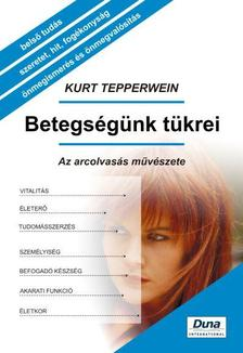 Kurt Tepperwein - Betegségünk tükrei - Az arcolvasás művészete