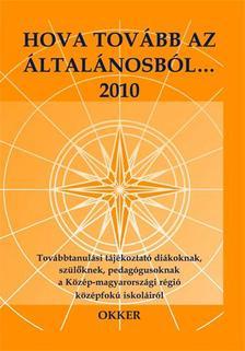 Gelányiné Kósa Irén (szerk.) - Hova tovább az általánosból...2010