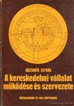 Kázsmér István - A kereskedelmi vállalat működése és szervezete [antikvár]