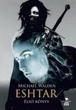 Michael Walden - Eshtar - Első könyv [eKönyv: epub, mobi]