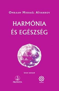 Omraam Mikhael Aivanhov - Harmónia és egészség [eKönyv: epub, mobi]