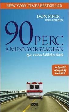 PIPER, DON-MURPHEY, CECIL - 90 PERC A MENNYORSZÁGBAN - Igaz történet halálról és életről
