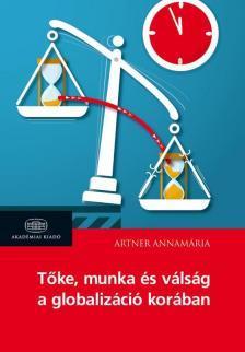 Artner Annamária - Tőke, munka és válság a globalizáció korában
