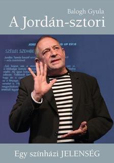 Balogh Gyula - A Jordán-sztori - Egy színházi jelenség