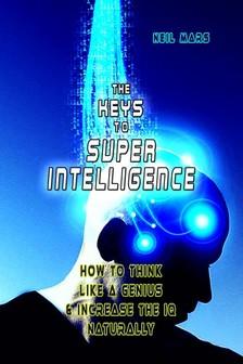 Mars Neil - The Keys to Super Intelligence [eKönyv: epub, mobi]
