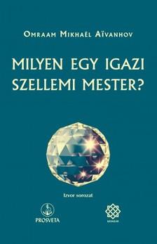 Omraam Mikhael Aivanhov - Milyen egy igazi szellemi mester? [eKönyv: epub, mobi]