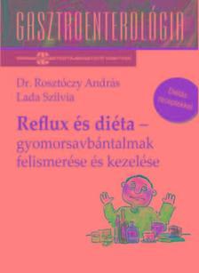 Dr.Rosztóczy András-Lada Szilvia - Reflux és diéta-Gyomorsavbántalmak felismerése és kezelése
