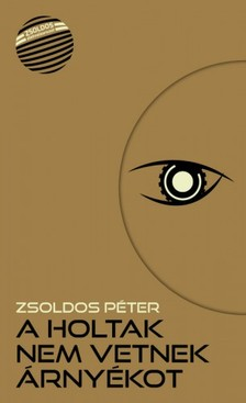 ZSOLDOS PÉTER - A holtak nem vetnek árnyékot [eKönyv: epub, mobi]