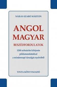 Náray-Szabó Márton - Angol-magyar beszédfordulatok - 1200 szituációs kifejezés példamondatokkal a mindennapi társalgás nyelvéből