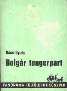 BÁCS GYULA - Bolgár tengerpart [antikvár]