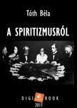 TÓTH BÉLA - A spiritizmusról [eKönyv: epub, mobi]<!--span style='font-size:10px;'>(G)</span-->