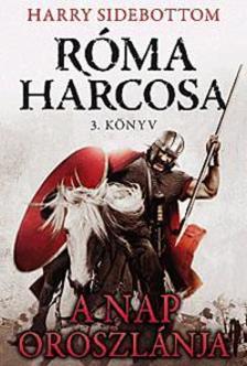 Harry Sidebottom - A Nap Oroszlánja - Róma harcosa - 3.könyv