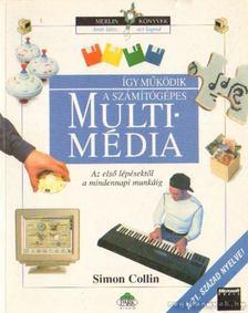 Collin, Simon - Így működik a számítógépes multimédia [antikvár]