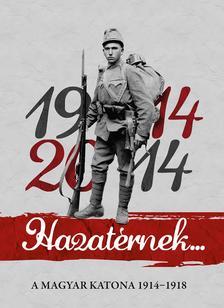 Szerkesztő: dr. Lovas Dániel - Hazatérnek 1914-2014