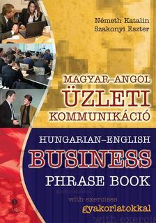 NÉMETH KATALIN-SZAKO - MAGYAR-ANGOL ÜZLETI KOMMUNIKÁCIÓ - HUNGARIAN-ENGLISH BUSINESS PHRASE BOOK