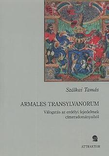Szálkai Tamás - Armales Transylvanorum - válogatás az erdélyi fejedelmek címeradományaiból ***