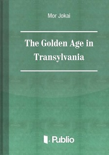 JÓKAI MÓR - The Golden Age in Transylvania [eKönyv: pdf, epub, mobi]