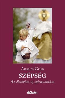 Grün, Anselm - SzépségAz életöröm új spiritualitása