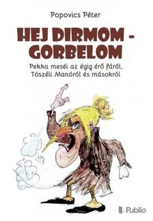 Péter Popovics - Hej Dirmom - Gorbelom - Pekka meséi az égig érő fáról, Tószéli Manóról és másokról [eKönyv: epub, mobi]