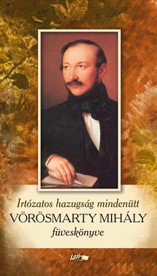 . - Irtózatos hazugság mindenütt - Vörösmarty Mihály füveskönyve