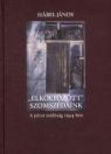 """Hábel János - """"ELKÖLTÖZÖTT"""" SZOMSZÉDAINK - A PÉCSI ZSIDÓSÁG 1944-BEN"""