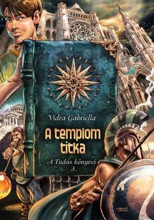 Vidra Gabriella - A TEMPLOM TITKA - A TUDÁS KÖNYVEI 3.