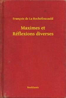 Francois De La Rochefoucauld - Maximes et Réflexions diverses [eKönyv: epub, mobi]