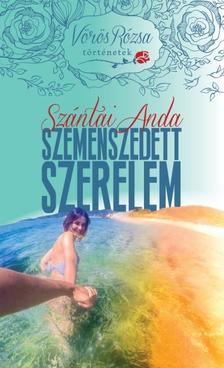 SZÁNTAI ANDA - SZEMENSZEDETT SZERELEM /VÖRÖS RÓZSA TÖRTÉNETEK 1.