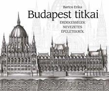Bartos Erika - Budapest titkai - Érdekességek nevezetes épületekről