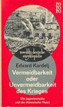 Kardelj, Edvard - Vermeidbarkeit oder Unvermeidbarkeit des Krieges - Die jugoslawische und die chinesische These [antikvár]