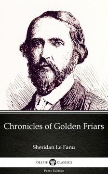 Delphi Classics Sheridan Le Fanu, - Chronicles of Golden Friars by Sheridan Le Fanu - Delphi Classics (Illustrated) [eKönyv: epub, mobi]