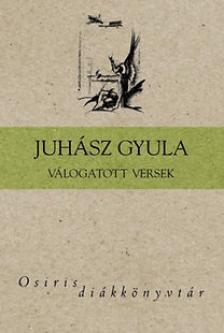 JUHÁSZ GYULA - VÁLOGATOTT VERSEK - OSIRIS DIÁKKÖNYVTÁR -