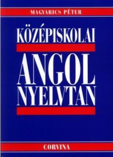 Magyarics Péter - Középiskolai angol nyelvtan