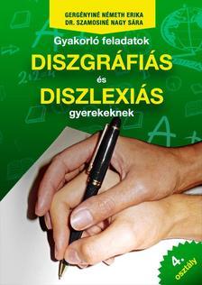 Gergényiné Németh Erika - Dr. Szamosiné Nagy Sára - Gyakorló feladatok diszgráfiás és diszlexiás gyerekeknek 4. osztály