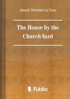 Sheridan Le Fanu Joseph - The House by the Church-Yard [eKönyv: pdf, epub, mobi]