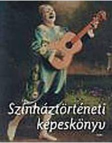 Belitska-Scholtz H,  Rajnai E. - Színháztörténeti képeskönyv