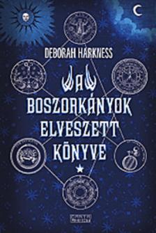 Deborah Harkness - A boszorkányok elveszett könyve