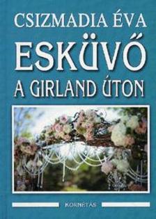 CSIZMADIA ÉVA - Esküvő a Girland úton