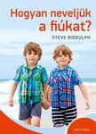Steve Biddulph - Hogyan nevlejük a fiúkat?<!--span style='font-size:10px;'>(G)</span-->