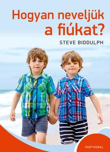 Steve Biddulph - Hogyan nevlejük a fiúkat?
