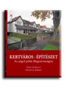 Nagy Gergely-Szelényi Károly - KERTVÁROS - ÉPÍTÉSZET - AZ ANGOL PÉLDA MAGYARORSZÁGON