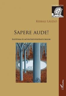 Kisbali László - Sapere Aude! - Esztétikai és művelődéstörténeti írások