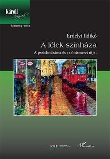 Erdélyi Ildikó - A lélek színháza - A pszichodráma és az önismeret útjai