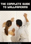 House My Ebook Publishing - The Complete Guide to Wallpapering [eKönyv: epub,  mobi]
