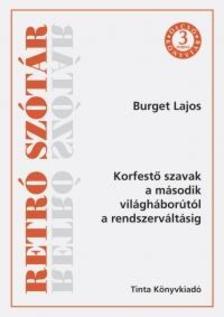 Burget Lajos - Retró szótár - Korfestő szavak a második világháborútól a rendszerváltásig