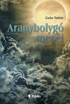 Tamás Guba - Aranybolygó meséi [eKönyv: epub, mobi]